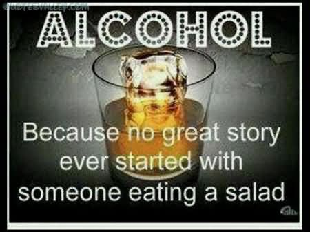 alcohol-no-great-story-even-started-with-someone-eating-a-salad